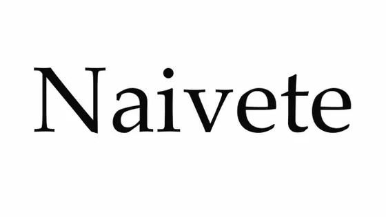 The Brilliance Of Naiveté