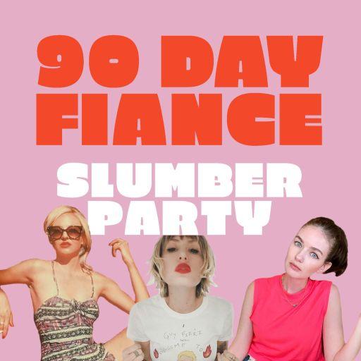 90 Day Fiancé Slumber Party