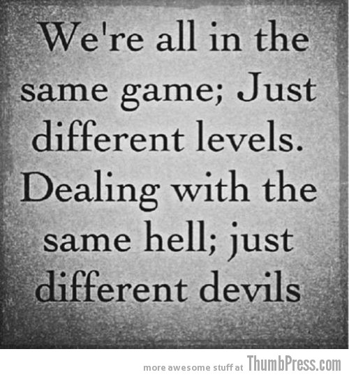Same hell Different devils Inspiring Words: Your Required Dose of Motivation to Get You Through (25 Pics)