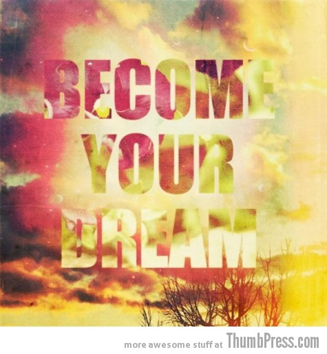 Become your dream A Healthy Dosage of Motivation to Get You Through the Day