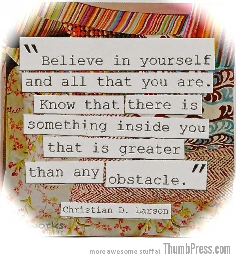 Believe in yourself A Healthy Dosage of Motivation to Get You Through the Day