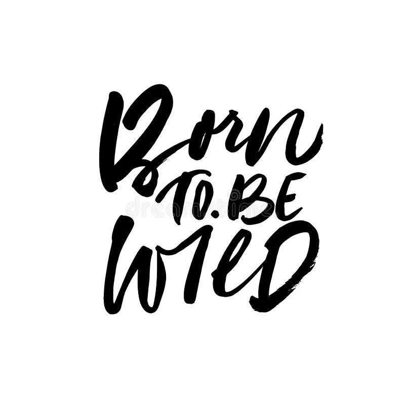 Born To Be Wild Ink Pen Vector Lettering. Modern Brush