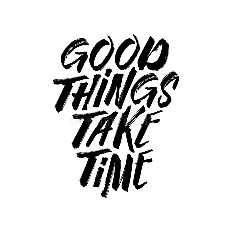 Good Things Take Time Motivational Typography. Vector