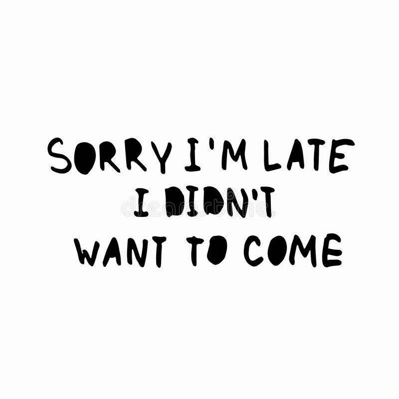 Sorry, I Am Late. Hand Drawn Apology Poster Quote, T-shirt