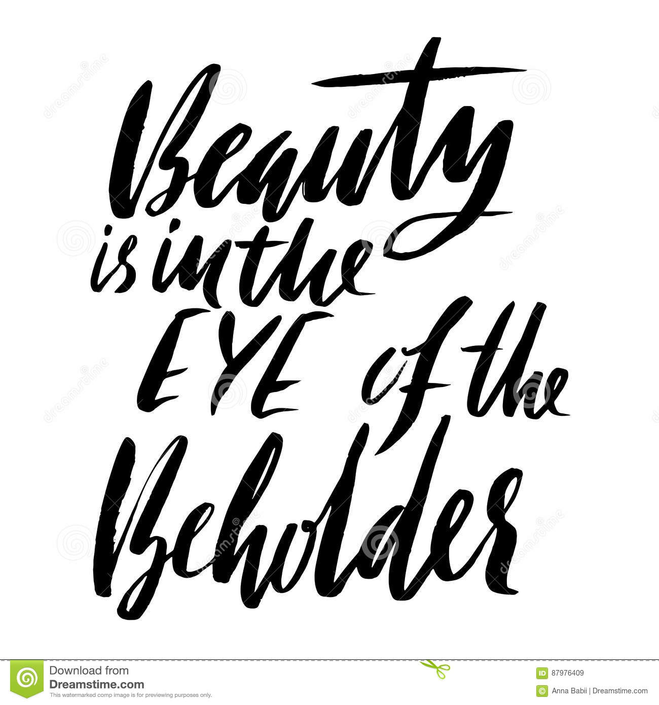 Beauty Is In The Eye Of The Beholder. Hand Drawn Lettering