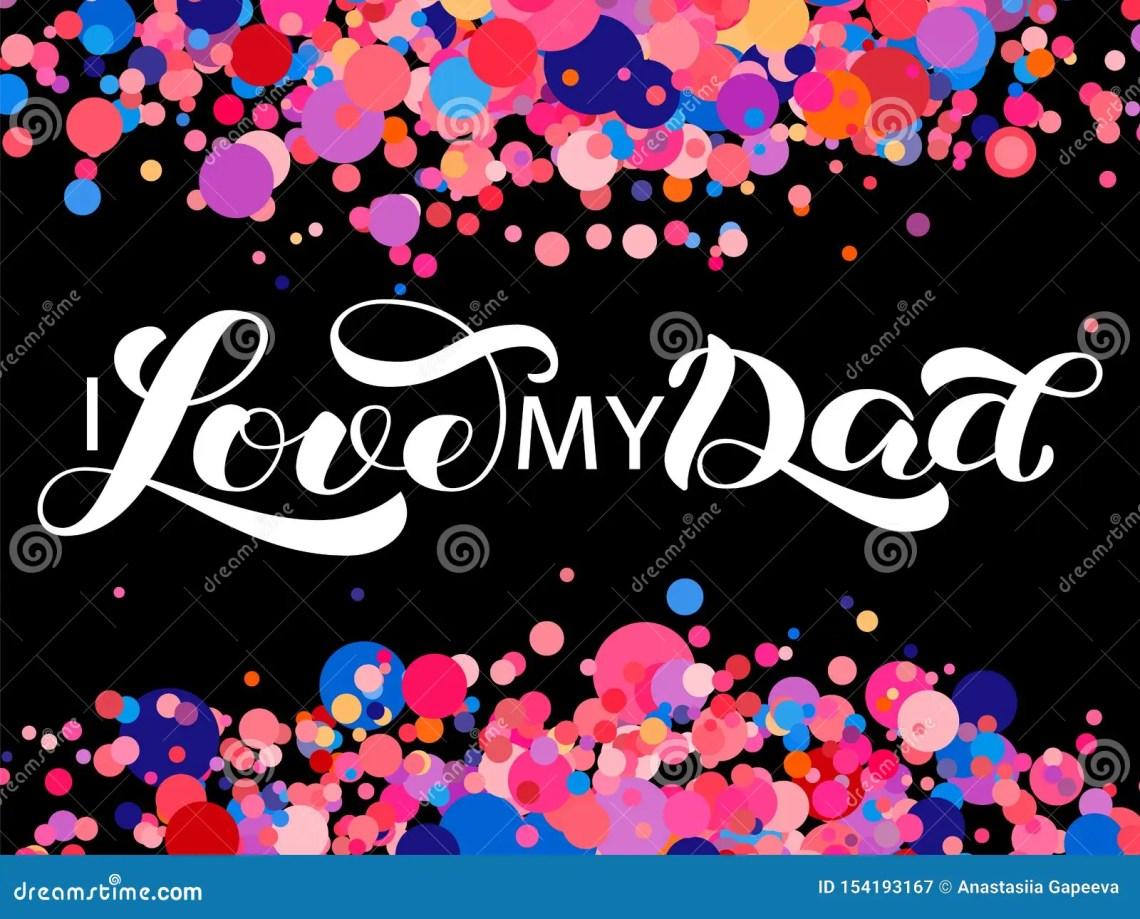 Download I Love My Dad Brush Lettering. Vector Illustration For ...