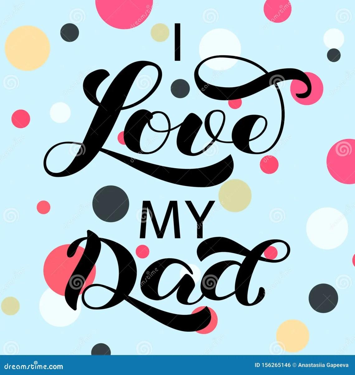 Download I Love You Dad Brush Lettering. Vector Illustration For ...