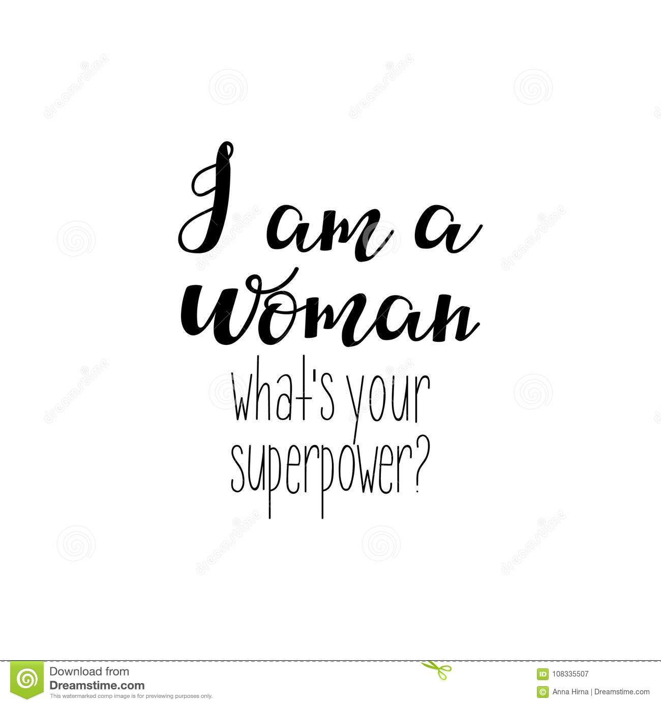I Am A Woman. What`s Your Superpower. Feminism Quote