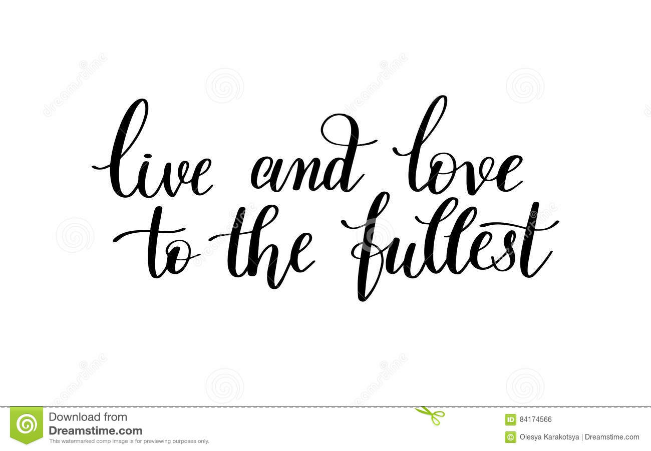 Live And Love To The Fullest Black And White Hand Written