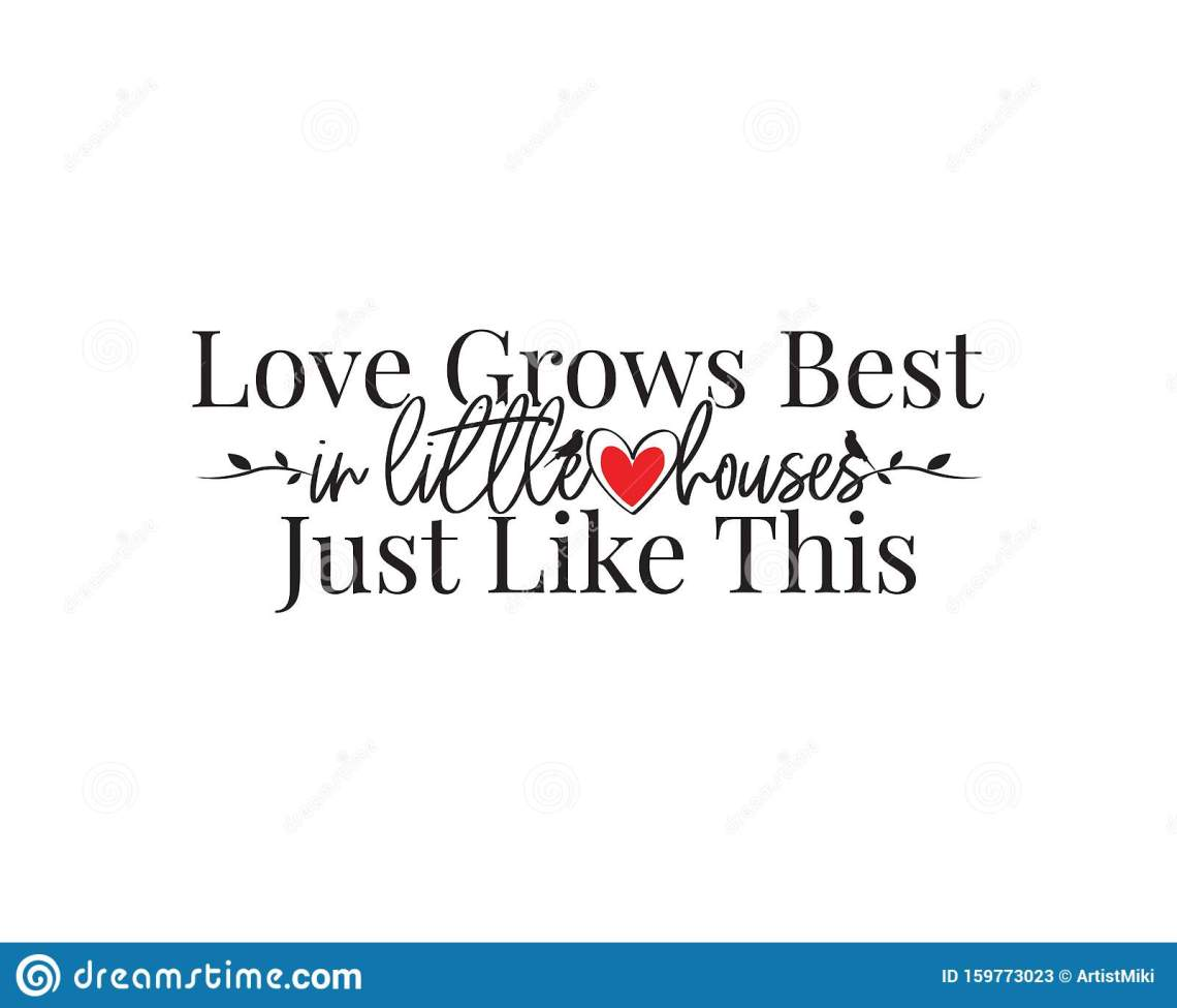 Download Love Grows Best In Little Houses, Vector, Wording Design ...