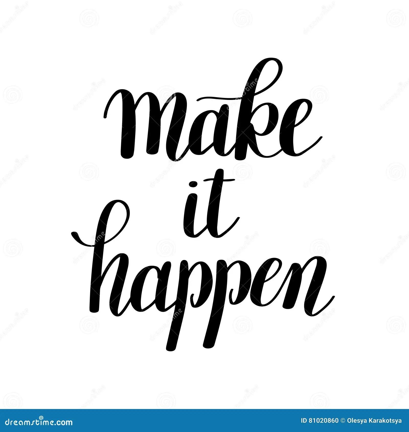 Make It Happen Handwritten Positive Inspirational Quote