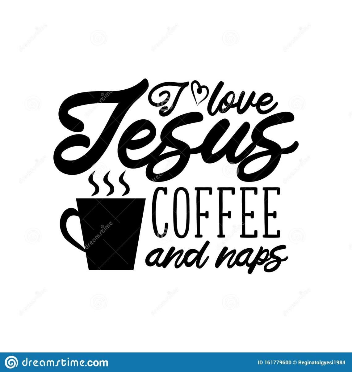 Download I Love Jesus Coffee And Naps- Funny Saying Text, With ...