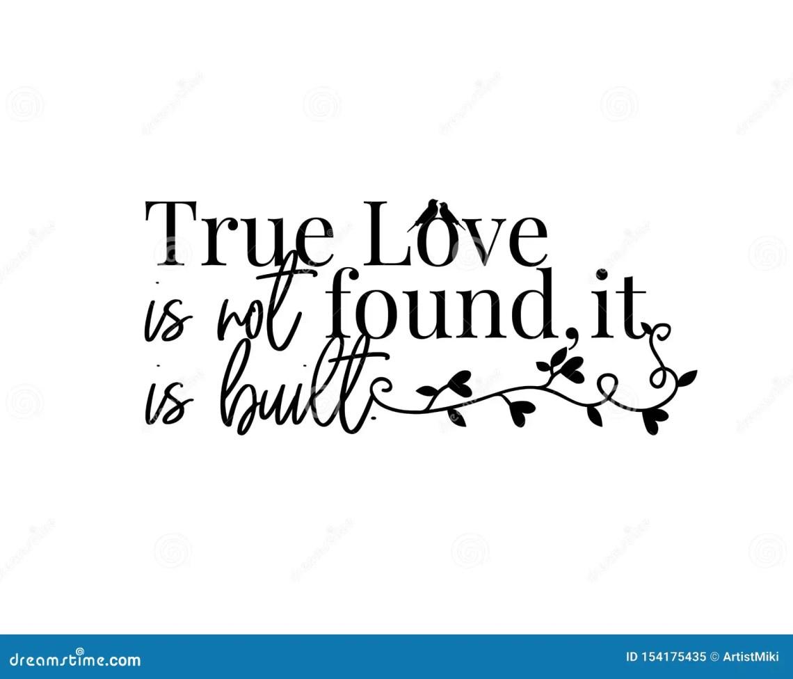 Download True Love Is Not Found, It`s Built, Vector, Wording Design ...