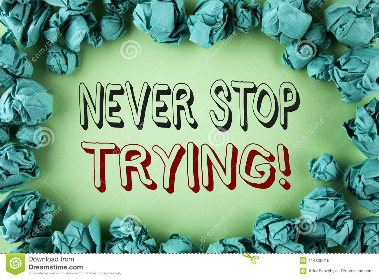 Word Writing Text Never Stop Trying Motivational Call. Business Concept For Go On Do Not Give Up Self Confidence Written On Plain Stock ...
