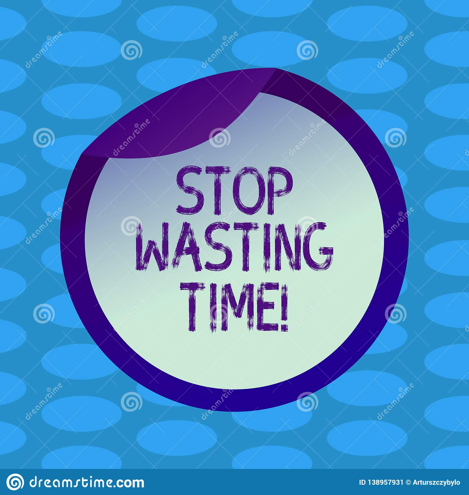 Word Writing Text Stop Wasting Time. Business Concept For Doing Something That Unnecessary Does Not Produce Benefit Stock Illustration ...
