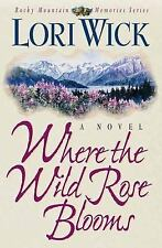 Where the Wild Rose Blooms Rocky Mountain Memories - Wick, Lori - Paperback
