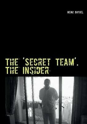 The 'Secret Team'. The Insider by Heinz Duthel