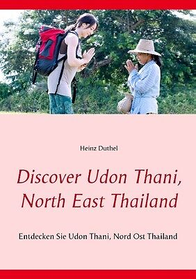 Heinz Duthel : Discover Udon Thani, North East Thailand : 9783839120941