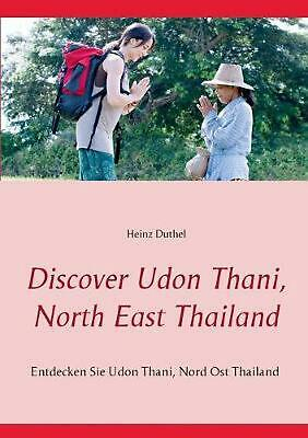 NEW Discover Udon Thani, North East Thailand by Heinz Duthel Paperback Book (Ger