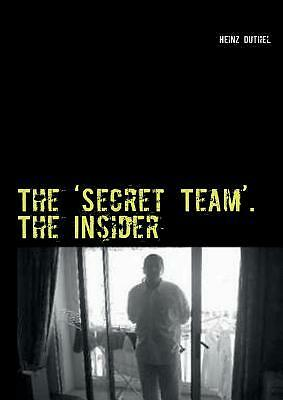The 'Secret Team'. the Insider by Duthel, Heinz [Paperback]