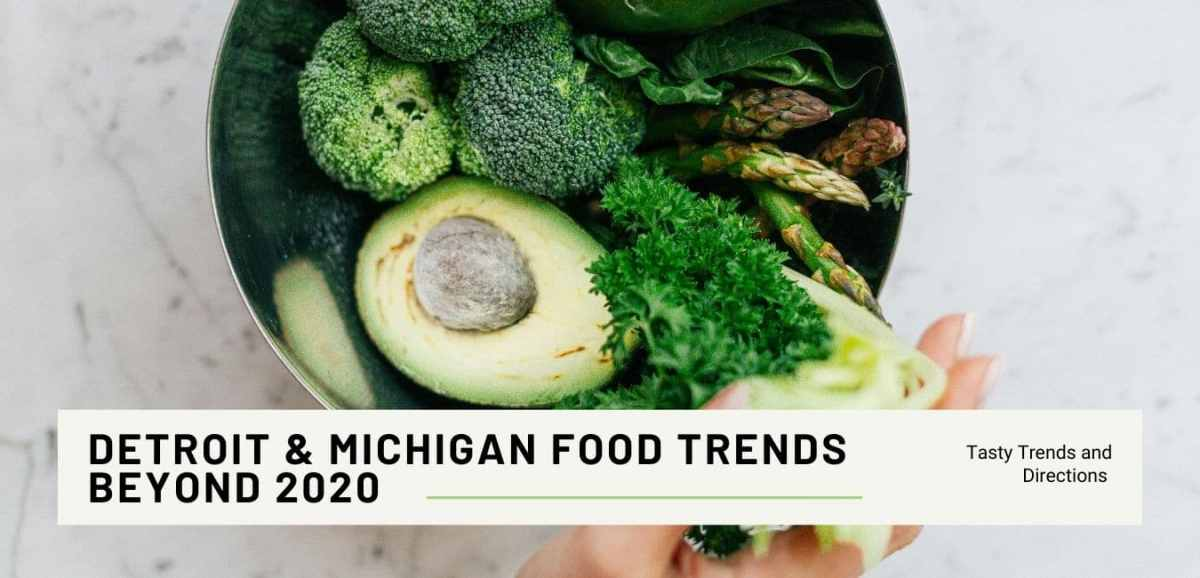 4 Detroit and Michigan Food Trends to Keep an Eye On in 2021