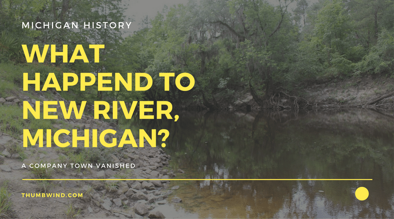 A Lost Lumber and Company Town – New River Michigan