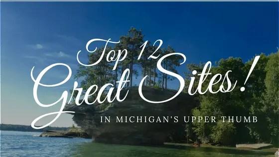 Top 12 Sites in Michigan's Upper Thumb