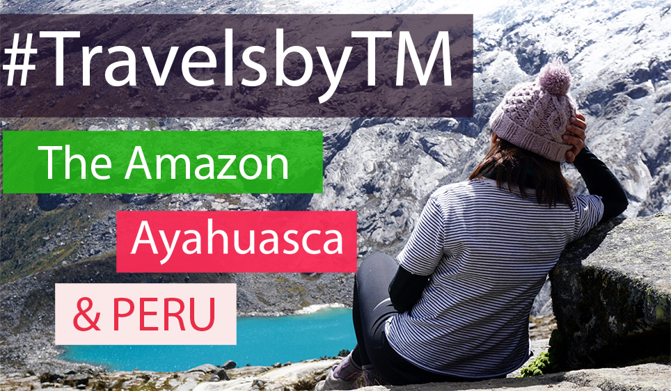 Ayahuasca | My discoveries travelling solo in Peru Part 1