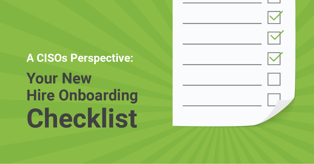 Similarly, interns, temporary workers or seasonal employees may have. New Hire Onboarding Checklist A Ciso S Security Perspective