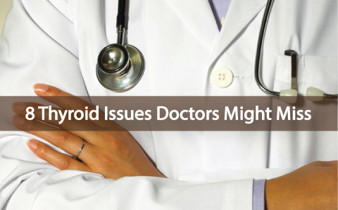 Your-Doctor-Might-Have-Missed-These-8-Thyroid-Issues