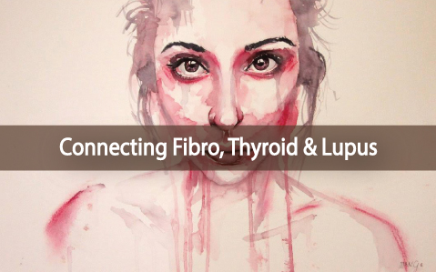 The-Connection-Between-Fibromyalgia-Thyroid-And-Lupus