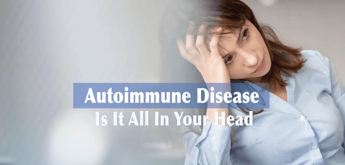 Autoimmune-Disease-It-Isnt-All-In-Your-Head