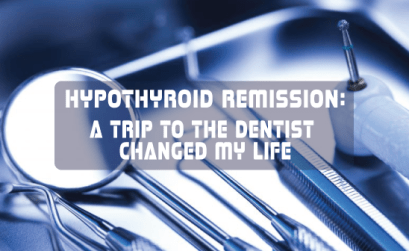 Thyroid-Health-Remission-Trip-To-Dentist-Changed-My-Life