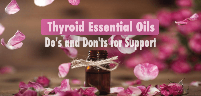 Thyroid-Essential-Oils-Do's-And-Don'ts-For-Support