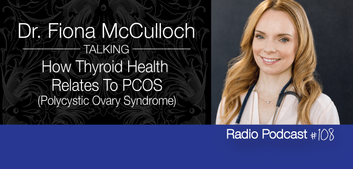 Ep.-108-Dr-Fiona-McCulloch-On-How-Thyroid-Health-Relates-To-PCOS