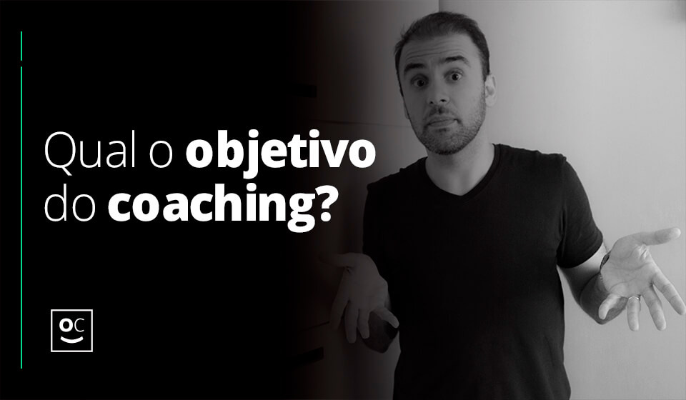 Qual o objetivo do coaching?