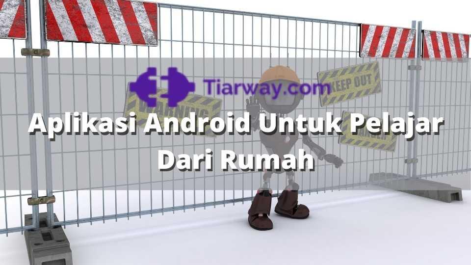 Aplikasi Android Untuk Pelajar Dari Rumah