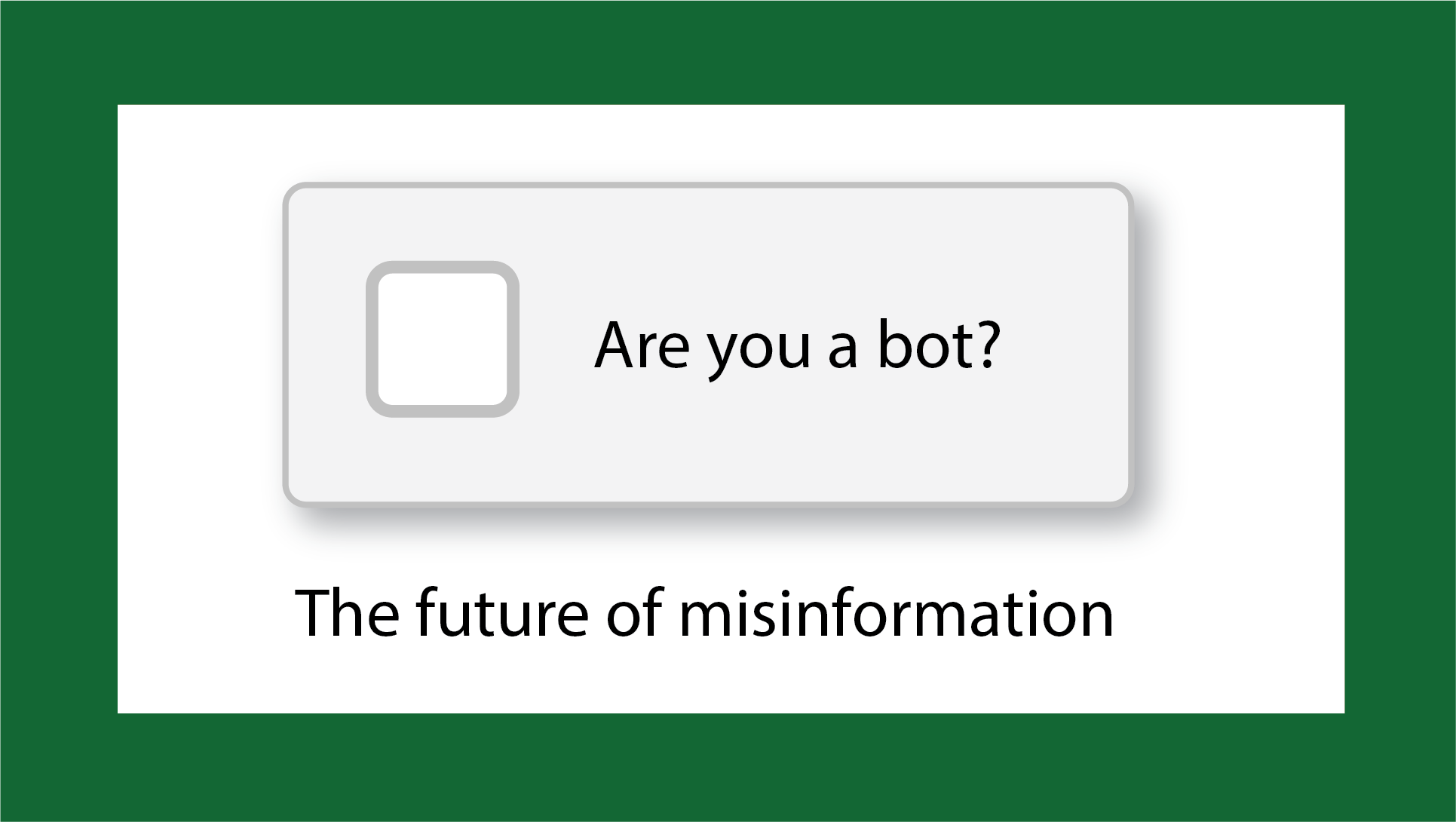 Are you a bot? The future of misinformation