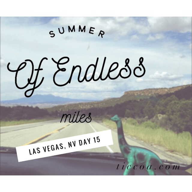 Las Vegas Adventures: The Summer of Endless Miles, Day 15