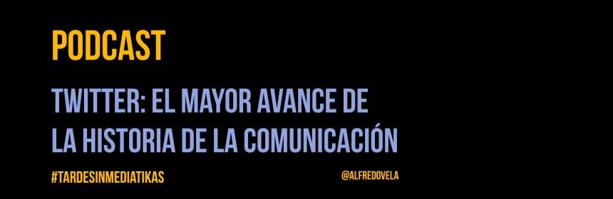 Twitter: El mayor avance de la Historia de la Comunicación (podcast)