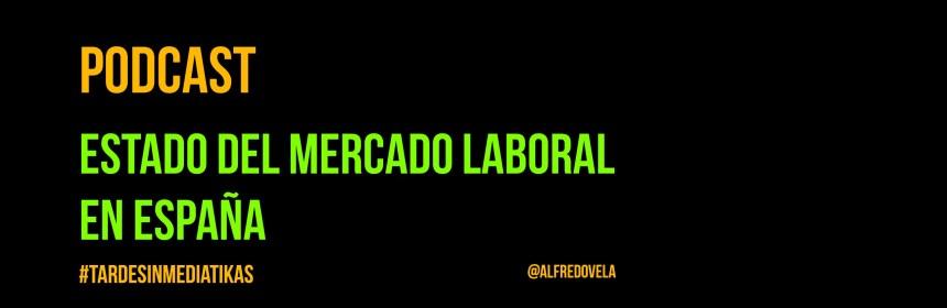Estado del Mercado Laboral en España (Podcast)