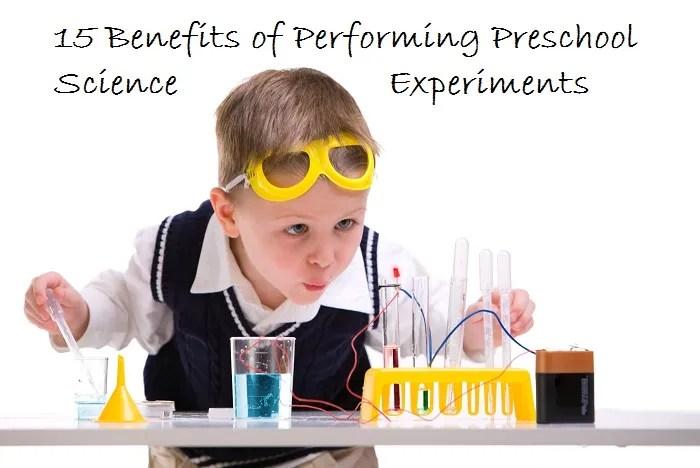 15 Benefits of Performing Preschool Science Experiments - www.tictacteach.com