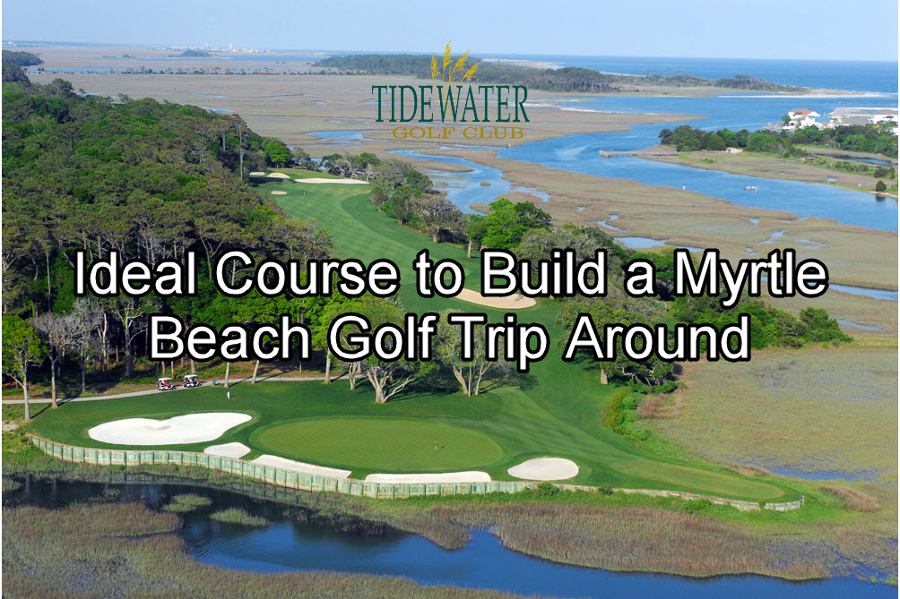 Ideal Course to Build a Myrtle Beach Golf Trip Around