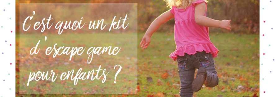 Un kit d'Escape Game pour enfants... C'est quoi au juste ?