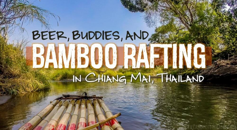 Beer, Buddies, and Bamboo Rafting in Chiang Mai