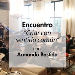 Armando Bastida, Criar con sentido común