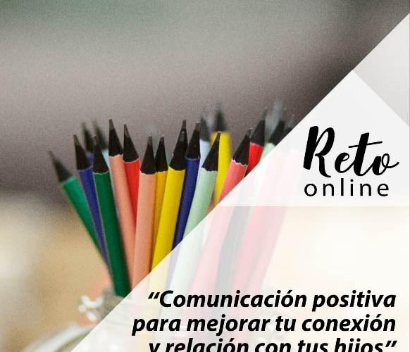 """RETO ONLINE: """"Comunicación positiva para mejorar tu conexión y relación con tus hijos"""""""