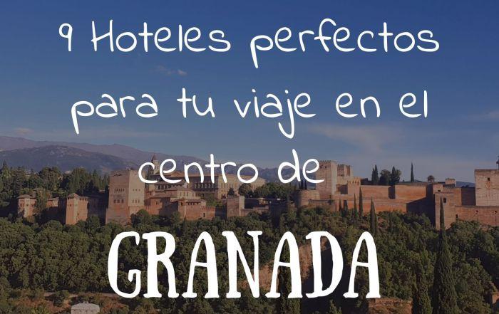 9 hoteles en Granada Centro Perfectos para tu viaje