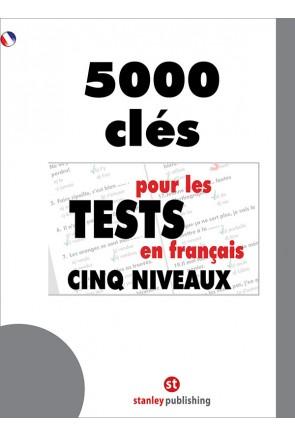 5000 Clés pour les Tests en Français Cinq niveaux