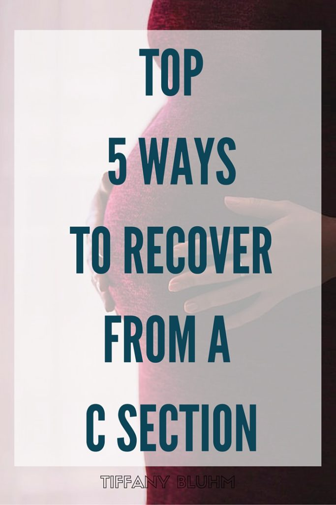 Top Five Ways To Recover From A Csection  Tiffany Bluhm